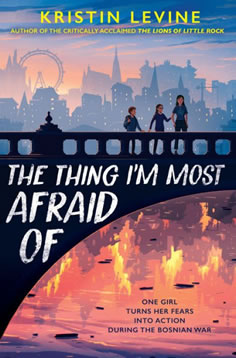 The Thing I'm Most Afraid Of by author Kristin Levine